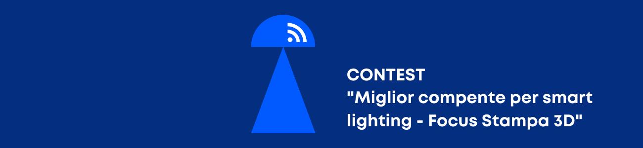 "Contest ""Miglior componente per smart lighting - focus Stampa 3D"